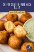 Stuffed yuca balls served with a dip and fresh cilantro