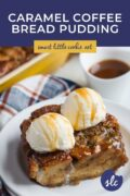 Bread pudding with ice cream and caramel drizzle