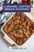 Caramel and coffee bread pudding in a white dish