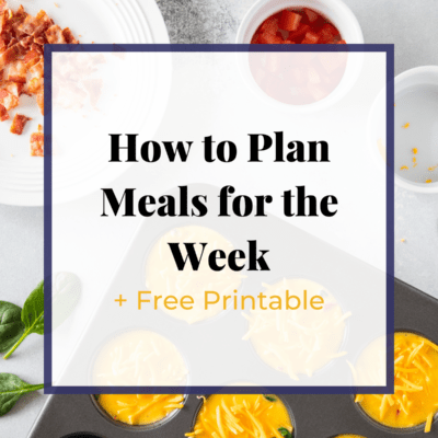 How to Meal Plan | How to Plan Meals for the Week (Free Printable)
